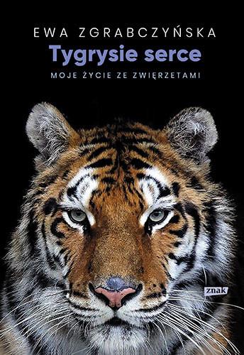 okładka Tygrysie serce. Moje życie ze zwierzętamiksiążka |  | Ewa Zgrabczyńska