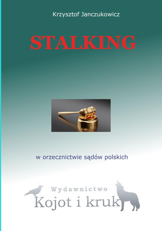okładka Stalking w orzecznictwie sądów polskichebook | epub, mobi, pdf | Krzysztof Janczukowicz