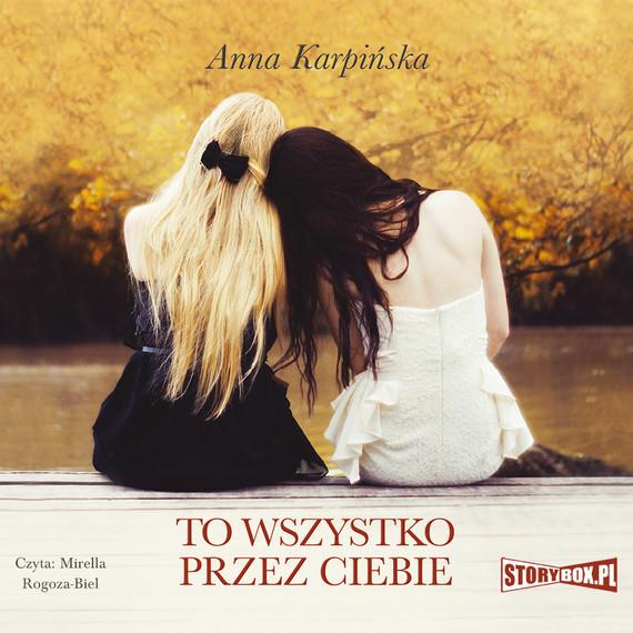 okładka To wszystko przez ciebieaudiobook | MP3 | Anna Karpińska
