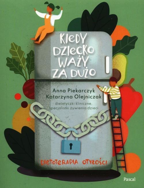 okładka Kiedy dziecko waży za dużo Dietoterapia otyłości, Książka | Anna Piekarczyk, Katarzyna Olejniczak