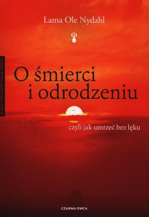 okładka O śmierci i odrodzeniu czyli jak umrzeć bez lękuksiążka      Lama Ole Nydahl