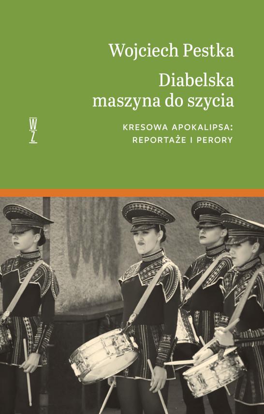 okładka Diabelska maszyna do szycia. Kresowa apokalipsa: reportaże i perory.ebook | epub, mobi | Wojciech Pestka