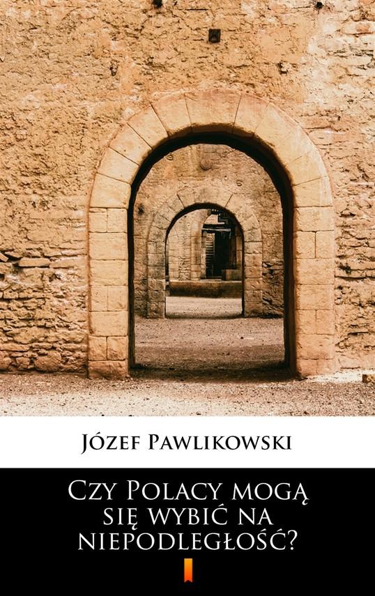 okładka Czy Polacy mogą się wybić na niepodległość?ebook   epub, mobi   Józef Pawlikowski