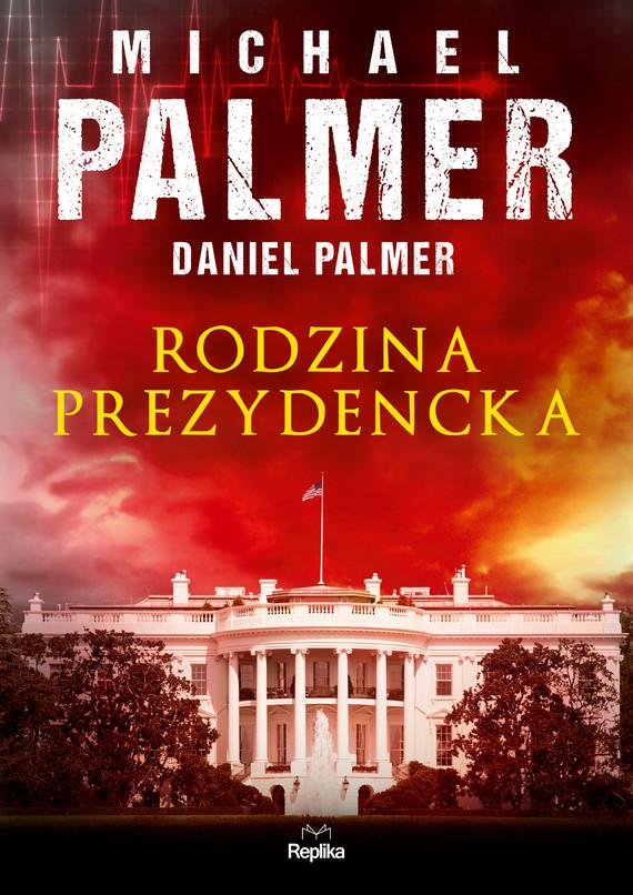 okładka Rodzina prezydenckaebook | epub, mobi | Daniel Palmer, Michael Palmer