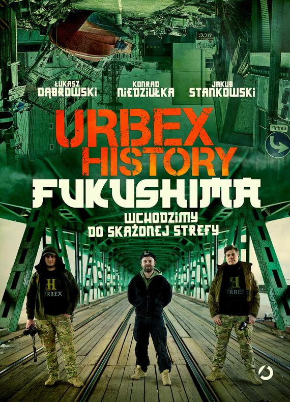okładka Urbex History. Fukushima. Wchodzimy do skażonej strefyebook | epub, mobi | Łukasz  Dąbrowski, Konrad  Niedziułka, Jakub  Stankowski