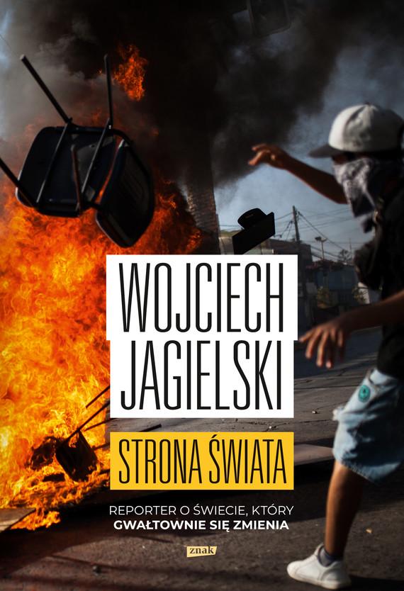 okładka Strona świata. Reporter o świecie, który gwałtownie się zmieniaebook | epub, mobi | Wojciech Jagielski
