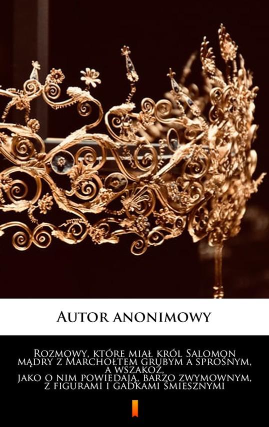 okładka Rozmowy, które miał król Salomon mądry z Marchołtem grubym a sprośnym, a wszakoż, jako o nim powiedają, barzo zwymownym, z figurami i gadkami śmiesznymiebook | epub, mobi |