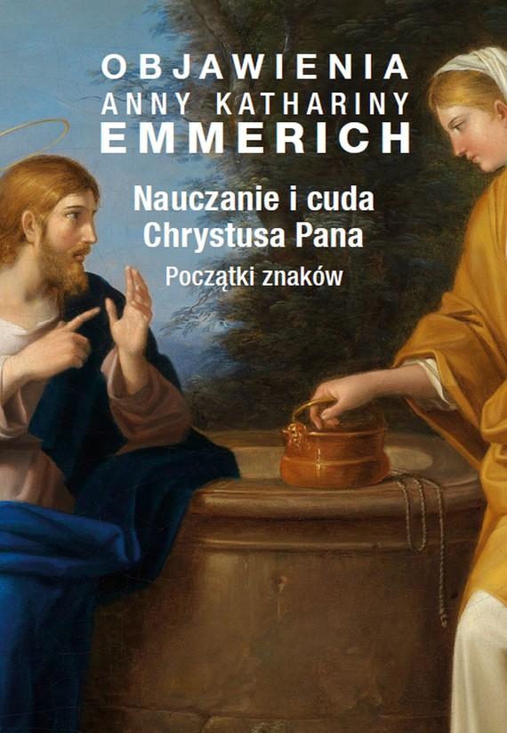 okładka Objawienia Anny Kathariny Emmerich. Nauczanie i cuda Chrystusa Pana.ebook | epub, mobi | Anna Katharina Emmerich