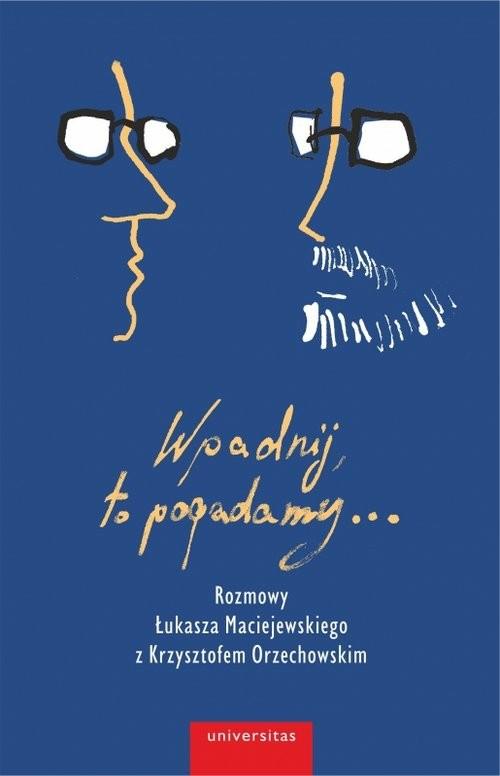 okładka Wpadnij, to pogadamy...książka      Łukasz Maciejewski, Orzechowski Krzysztof