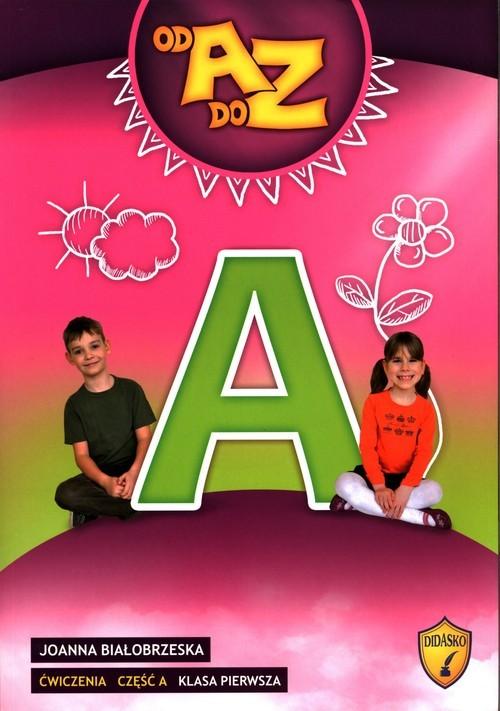okładka Od A do Z Ćwiczenia Część A Klasa 1 Edukacja wczesnoszkolnaksiążka |  | Białobrzeska Joanna