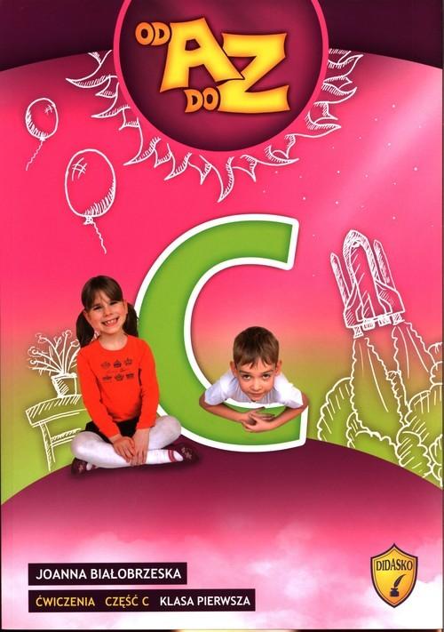 okładka Od A do Z Ćwiczenia Część C Klasa 1 Edukacja wczesnoszkolnaksiążka      Białobrzeska Joanna