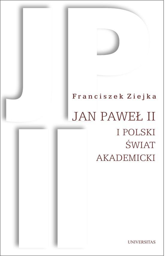 okładka Jan Paweł II i polski świat akademickiebook | epub, mobi | Ziejka Franciszek
