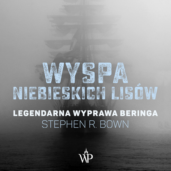 okładka Wyspa niebieskich lisów. Legendarna wyprawa Beringaaudiobook | MP3 | Stephen R. Bown