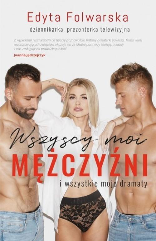 okładka Wszyscy moi mężczyźni I wszystkie moje dramatyksiążka      Folwarska Edyta