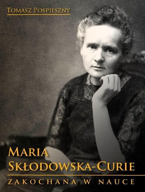 okładka Maria Skłodowska-Curie Zakochana w nauceksiążka      Tomasz  Pospieszny