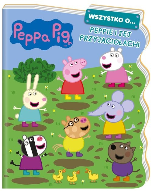 okładka Peppa Pig. Wszystko o… Peppie i jej przyjaciołach!książka |  | Opracowanie zbiorowe