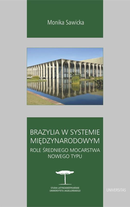 okładka Brazylia w systemie międzynarodowym. Role średniego mocarstwa nowego typuebook | epub, mobi | Monika Sawicka