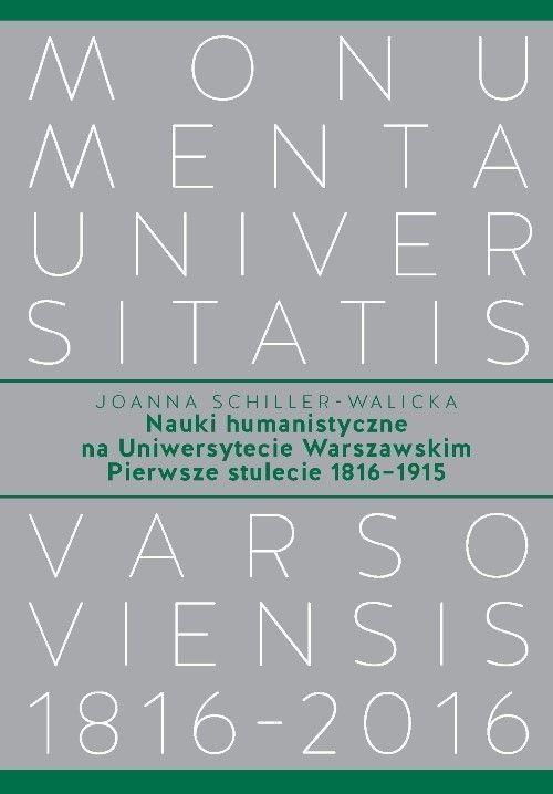 okładka Nauki humanistyczne na Uniwersytecie Warszawskim Pierwsze stulecie (1816-1915)książka |  | Schiller-Walicka Joanna