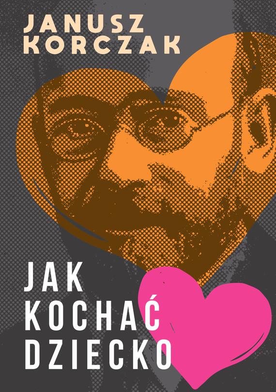 okładka Jak kochać dzieckoebook | epub, mobi, pdf | Janusz Korczak