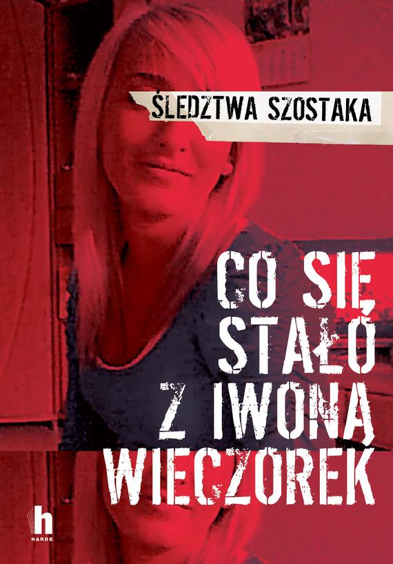 okładka Co się stało z Iwoną Wieczorekebook | epub, mobi | Janusz Szostak