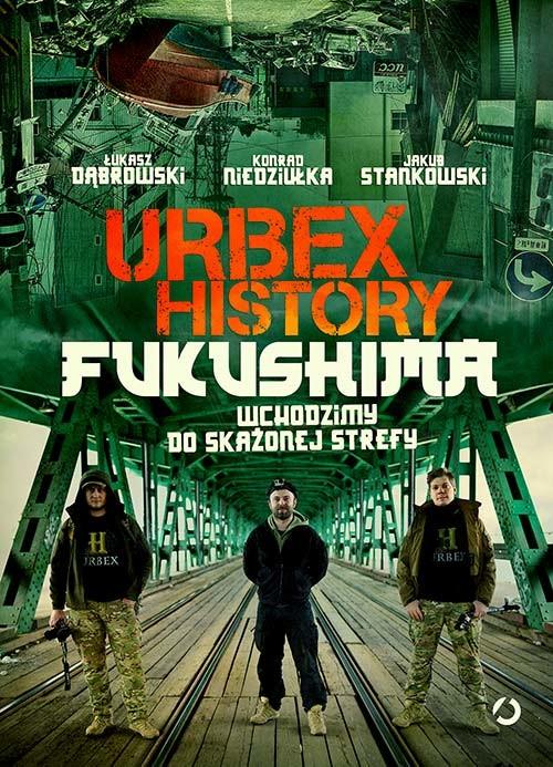 okładka Urbex History. Fukushima. Wchodzimy do skażonej strefyksiążka |  | Dąbrowski Łukasz, Niedziułka Konrad, Jakub  Stankowski