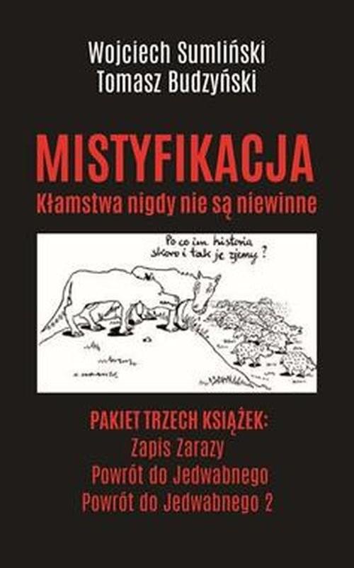 okładka PAKIET MISTYFIKACJA. ZAPIS ZARAZY / POWRÓT DO JEDWABNEGO / POWRÓT DO JEDWABNEGO 2książka |  | Wojciech Sumliński, Tomasz Budzyński