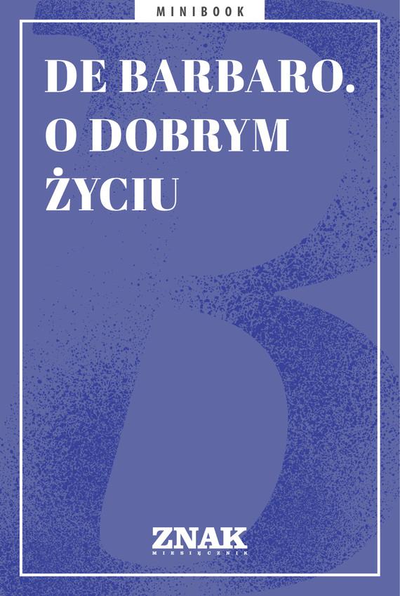 okładka De Barbaro. O dobrym życiuebook | epub, mobi | autor zbiorowy
