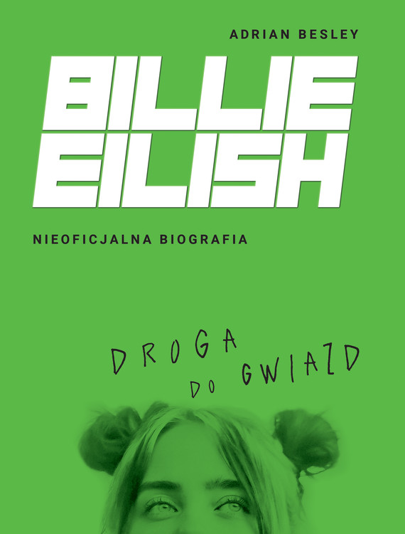 okładka Billie Eilish. Droga do gwiazd. Nieoficjalna biografiaebook | epub, mobi | Adrian Besley