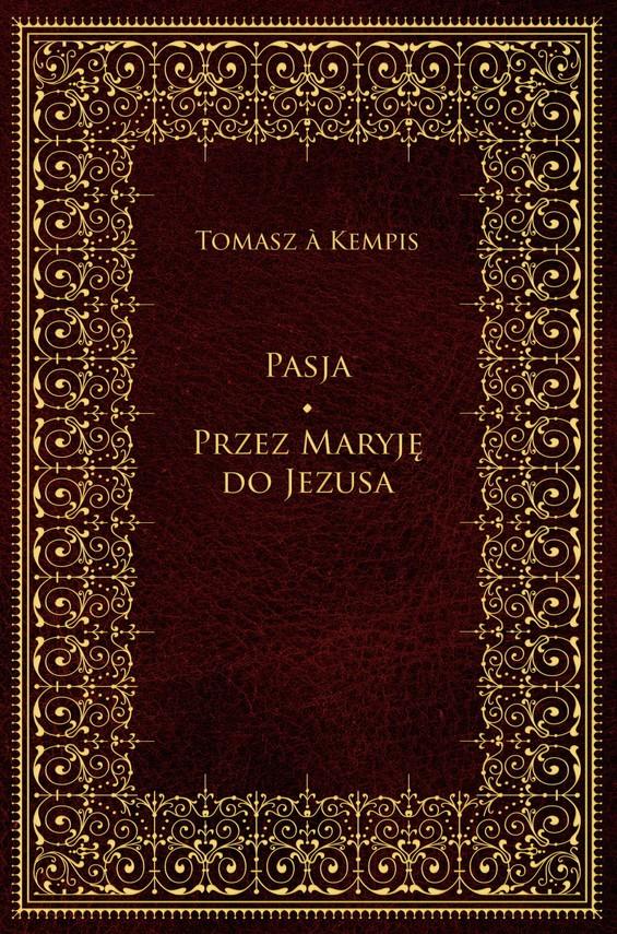 okładka Pasja. Przez Maryję do Jezusaebook | epub, mobi | Tomasz a Kempis