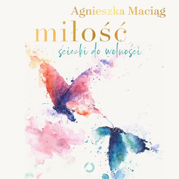 okładka Miłość. Ścieżki do wolnościaudiobook | MP3 | Agnieszka Maciąg