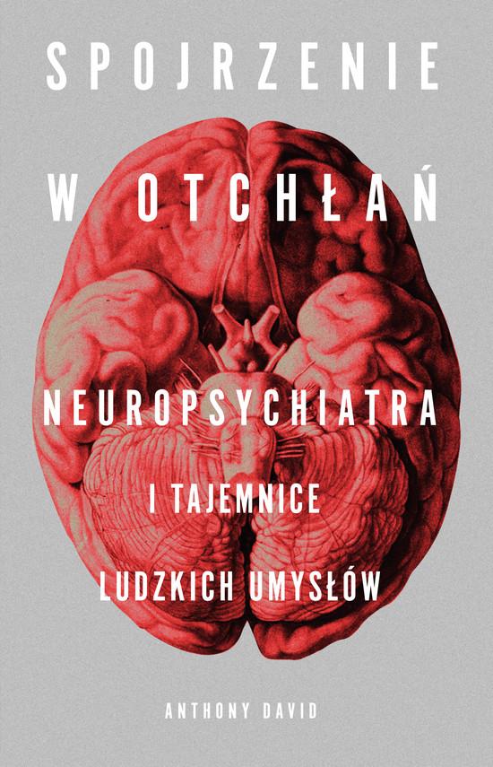 okładka Spojrzenie w otchłań. Neuropsychiatra i tajemnice ludzkich umysłówebook | epub, mobi | Anthony David