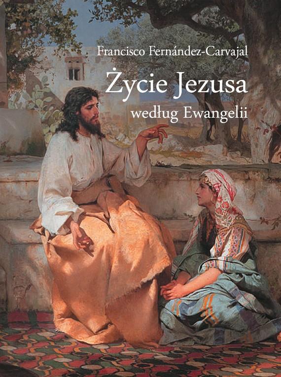 okładka Życie Jezusa według Ewangeliiebook | epub, mobi | Fernandez-Carvajal Francisco