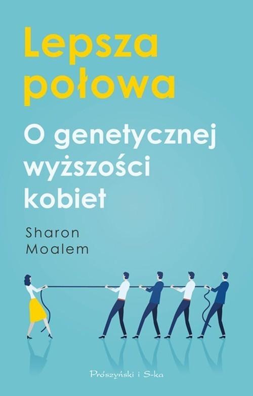 okładka Lepsza połowa O genetycznej wyższości kobietksiążka      Sharon Moalem