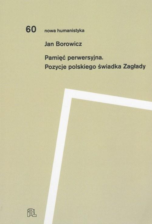 okładka Pamięć perwersyjna Pozycje polskiego świadka Zagładyksiążka |  | Jan  Borowicz