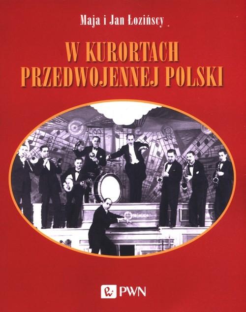 okładka W kurortach przedwojennej Polski Narty-Dancing-Brydżksiążka      Maja  Łozińska, Jan  Łoziński