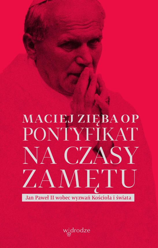 okładka Pontyfikat na czasy zamętu. Jan Paweł II wobec wyzwań Kościoła i świataebook | epub, mobi | Maciej Zięba