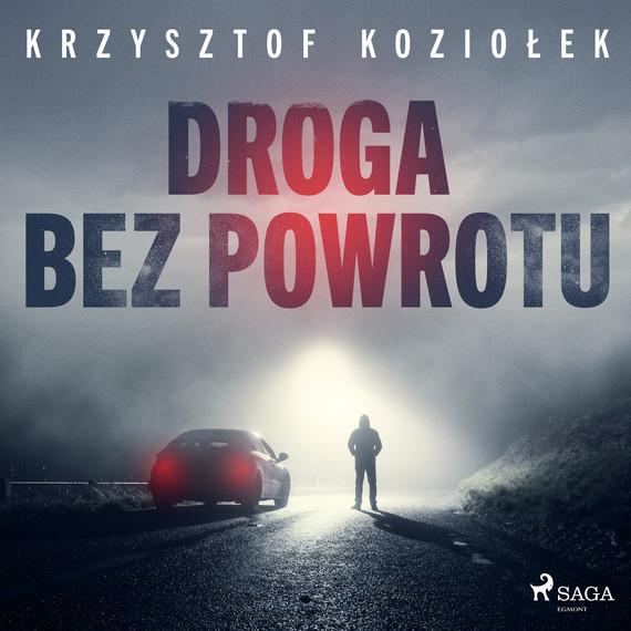 okładka Droga bez powrotuaudiobook | MP3 | Krzysztof Koziołek