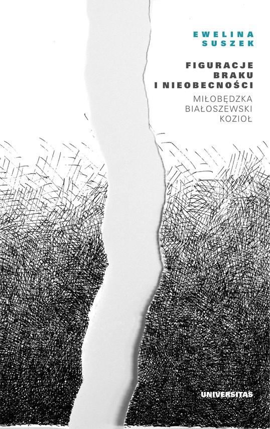 okładka Figuracje braku i nieobecności. Miłobędzka – Białoszewski – Koziołebook   pdf   Suszek Ewelina