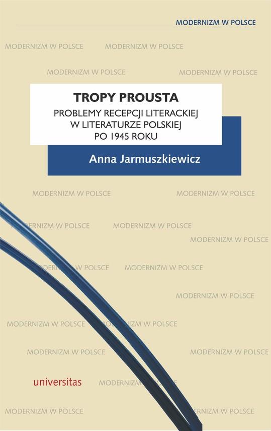 okładka Tropy Prousta. Problemy recepcji literackiej w literaturze polskiej po 1945 rokuebook | pdf | Anna Jarmuszkiewicz