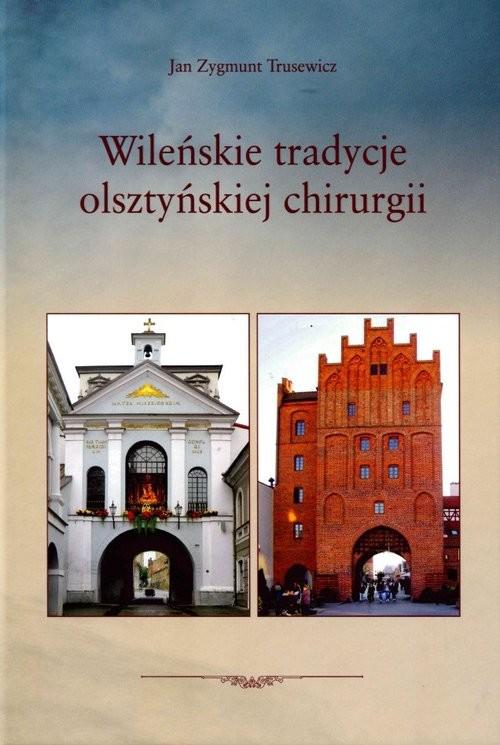 okładka Wileńskie tradycje olsztyńskiej chirurgiiksiążka |  | Jan Zygmunt Trusewicz