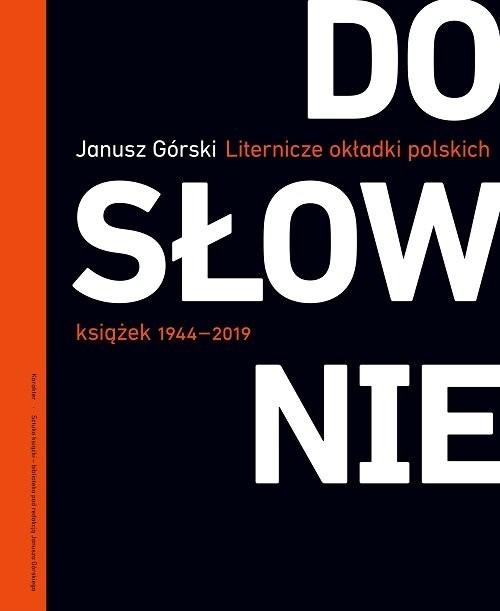 okładka Dosłownie Liternicze i typograficzne okładki polskich książek 1944-2019książka      Janusz Górski