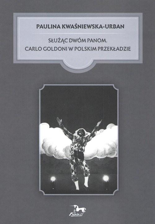 okładka Służąc dwóm Panom Carlo Goldoni w polskim przekładzieksiążka |  | Kwaśniewska-Urban Paulina