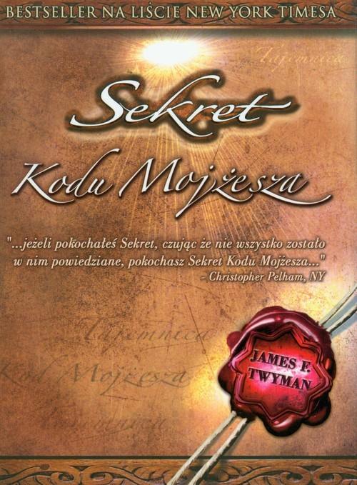 okładka Sekret kodu Mojżesza Najpotężniejsze w dziejach świata narzędzie uobecnianiaksiążka |  | James F. Twyman