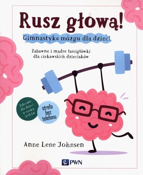 okładka Rusz głową! Gimnastyka mózgu dla dzieci Zabawne i mądre łamigłówki dla ciekawskich dzieciakówksiążka      Anne Lene Johnsen