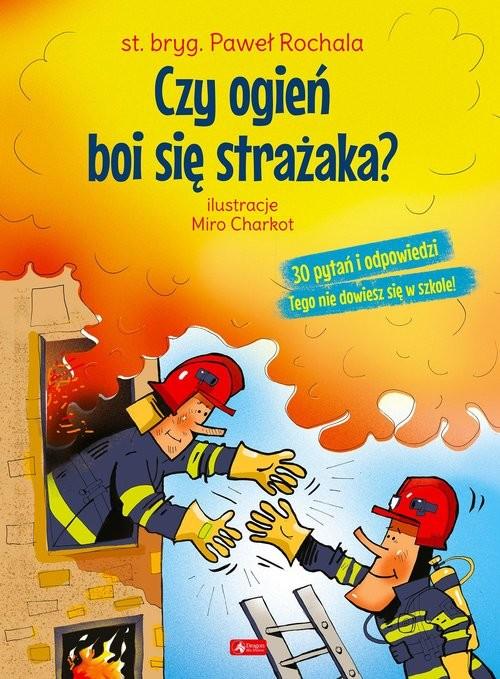 okładka Czy ogień boi się strażaka?książka |  | Rochala Paweł