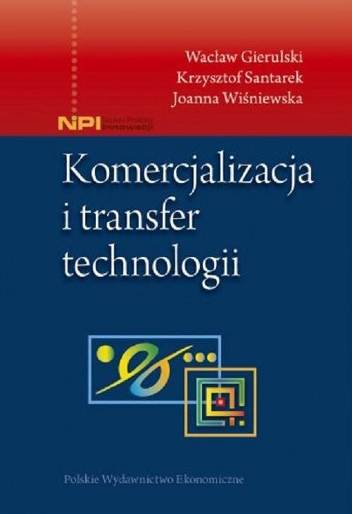 okładka Komercjalizacja i transfer technologiiksiążka |  | Wacław Gierulski, Krzysztof Santarek, Joanna Wiśniewska