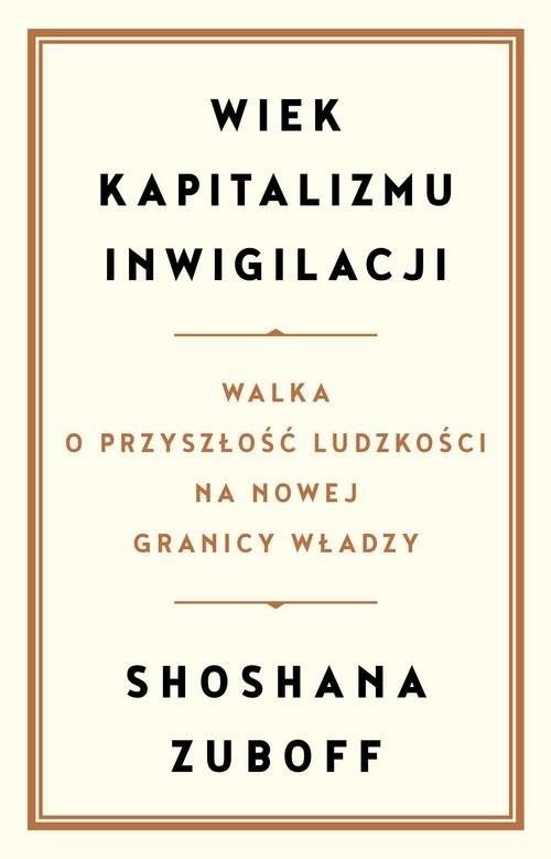 okładka Wiek kapitalizmu inwigilacji Walka o przyszłość ludzkości na nowej granicy władzyksiążka |  | Zuboff Shoshana