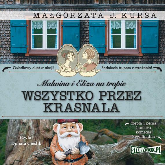 okładka Malwina i Eliza na tropie. Tom 2. Wszystko przez krasnalaaudiobook | MP3 | Małgorzata J. Kursa