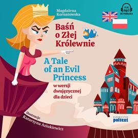 okładka Baśń o Złej Królewnie. A Tale of an Evil Princess w wersji dwujęzycznej dla dzieciaudiobook | MP3 | Kornatowska Magdalena