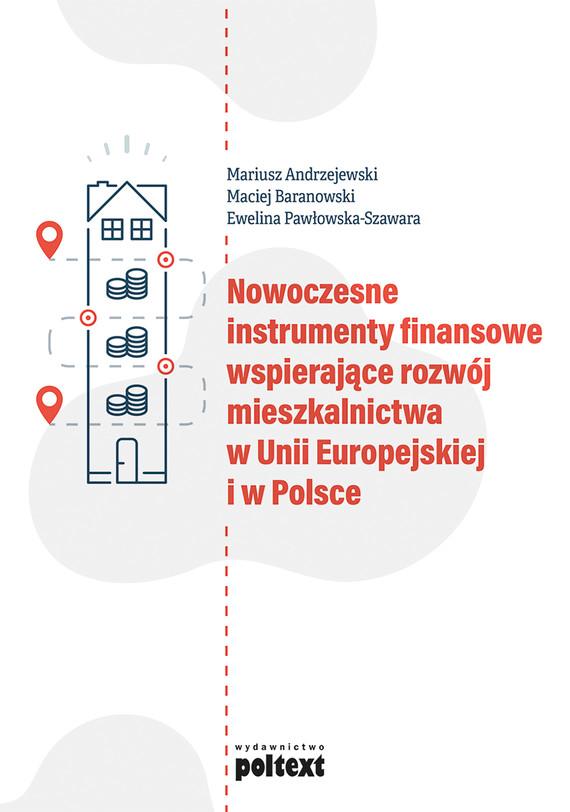 okładka Nowoczesne instrumenty finansowe wspierające rozwój mieszkalnictwa w Unii Europejskiej i w Polsceebook | epub, mobi | Pawłowska-Szawara Ewelina, Mariusz Andrzejewski, Maciej Baranowski